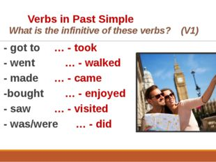 Verbs in Past Simple 	 What is the infinitive of these verbs? (V1) … - got