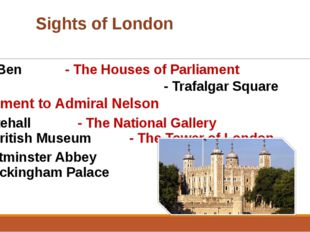 Sights of London - Big Ben			 		- The Houses of Parliament - Trafalgar Squ