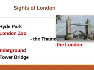 Sights of London - Hyde Park	 - London Zoo - the Thames - the London Unde