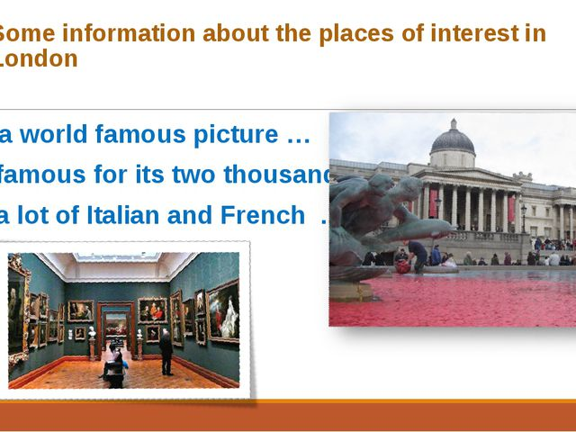 Some information about the places of interest in London a world famous pictur...