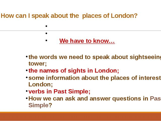 Нow can I speak about the places of London? 			 			 			 We have to know… the...