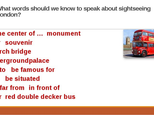 What words should we know to speak about sightseeing London? in the center of...