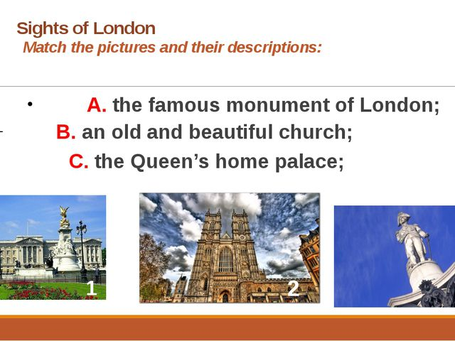 Sights of London 	 Match the pictures and their descriptions: 		A. the fa...