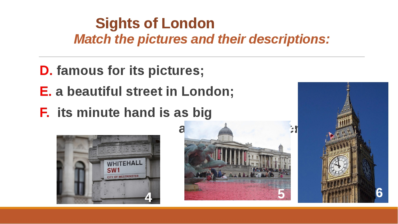 Sights of London 	 Match the pictures and their descriptions: D. famous f...