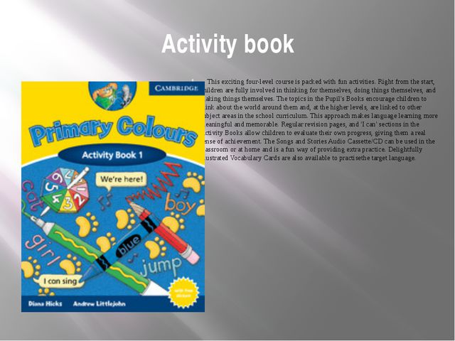 Activity book This exciting four-level course is packed with fun activities....