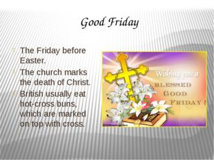 Good Friday The Friday before Easter. The church marks the death of Christ. B