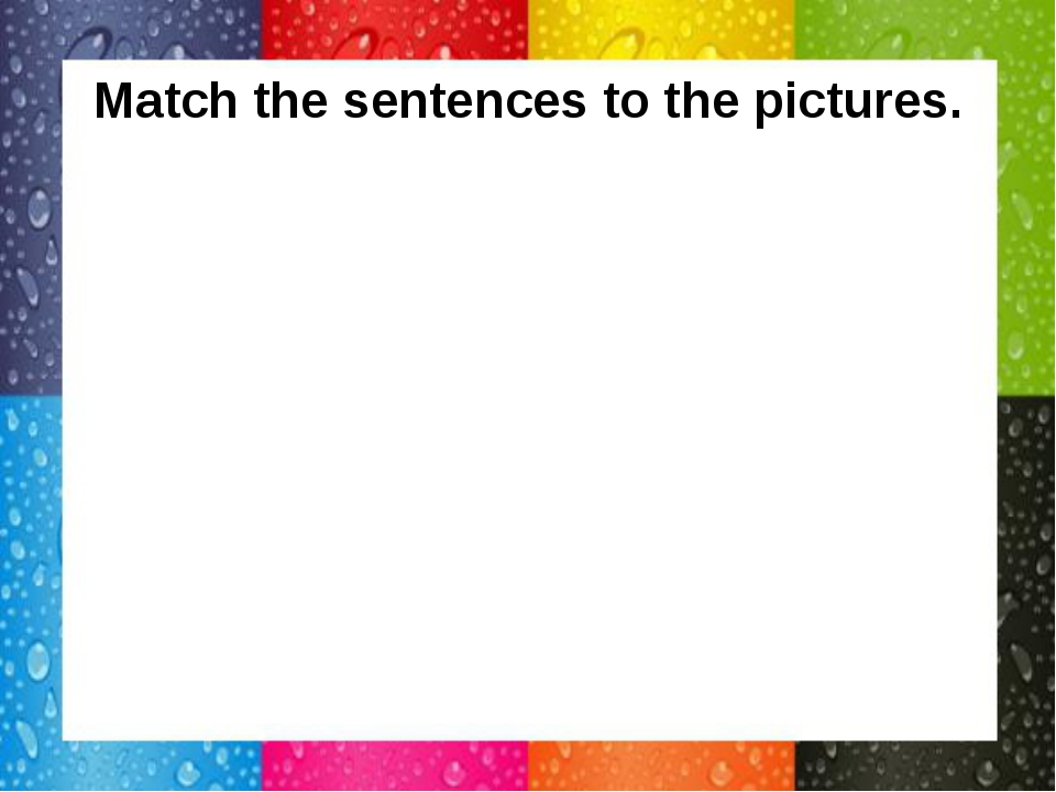 Match the sentences to the pictures.
