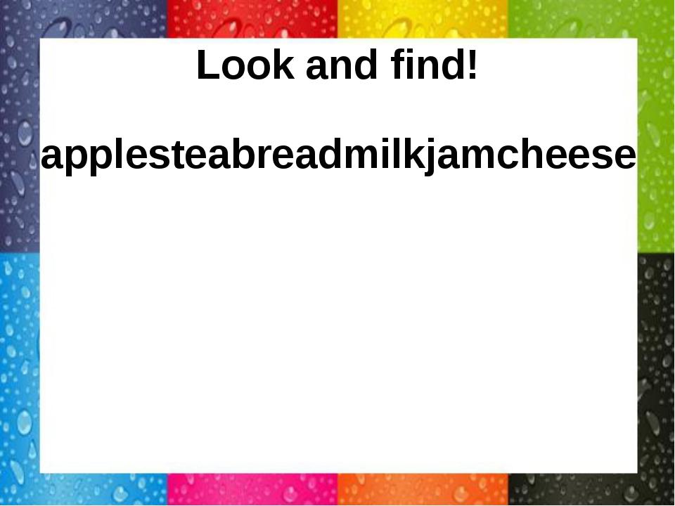 Look and find! applesteabreadmilkjamcheese