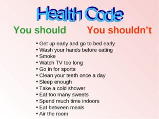 Get up early and go to bed early Wash your hands before eating Smoke Watch TV