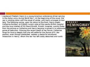 Lieutenant Frederic Henry is a young American ambulance driver serving in the