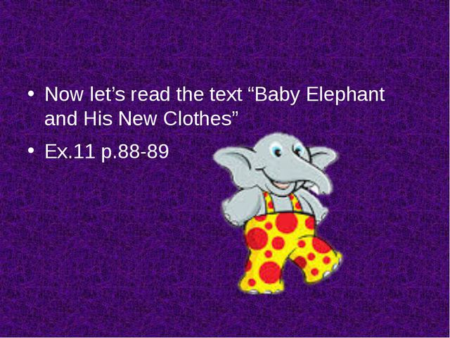 """Now let's read the text """"Baby Elephant and His New Clothes"""" Ex.11 p.88-89"""