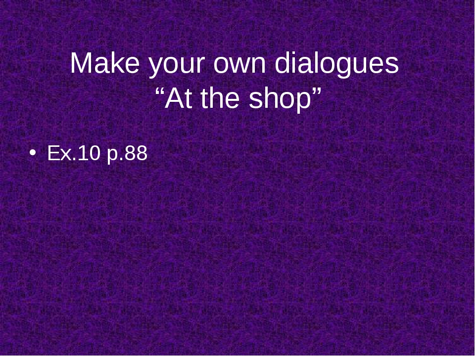 """Make your own dialogues """"At the shop"""" Ex.10 p.88"""