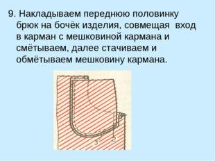 9. Накладываем переднюю половинку брюк на бочёк изделия, совмещая вход в карм