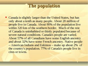 The population Canada is slightly larger than the United States, but has only