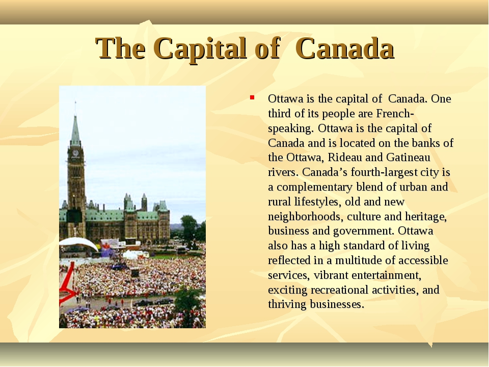 The Capital of Canada Ottawa is the capital of Canada. One third of its peopl...