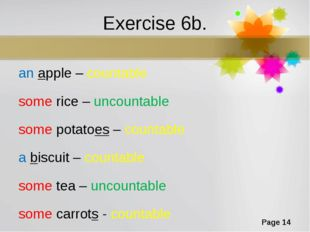Exercise 6b. an apple – countable some rice – uncountable some potatoes – cou