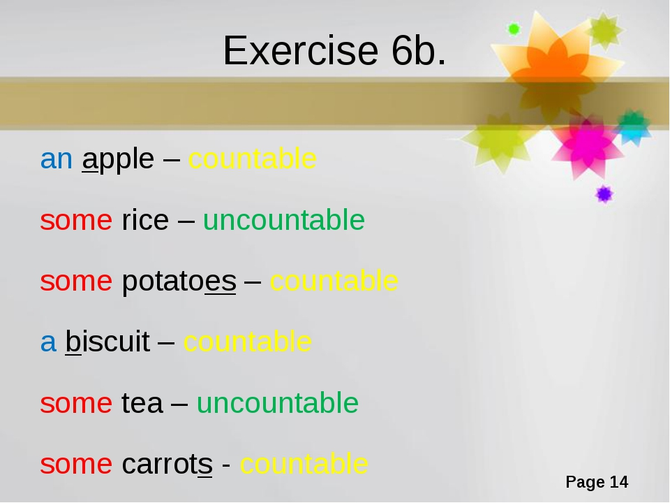 Exercise 6b. an apple – countable some rice – uncountable some potatoes – cou...