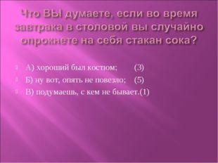 А) хороший был костюм; (3) Б) ну вот, опять не повезло; (5) В) подумаешь, с к