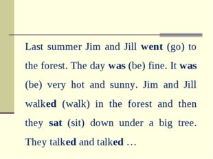 Last summer Jim and Jill went (go) to the forest. The day was (be) fine. It w