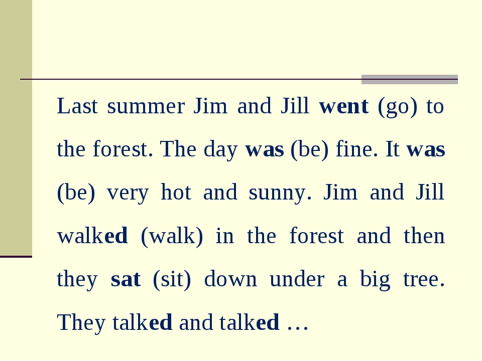 Last summer Jim and Jill went (go) to the forest. The day was (be) fine. It w...