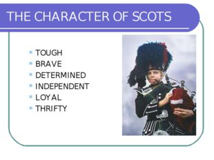 THE CHARACTER OF SCOTS TOUGH BRAVE DETERMINED INDEPENDENT LOYAL THRIFTY