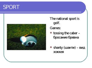 SPORT The national sport is golf. Games: tossing the caber – бросание бревна