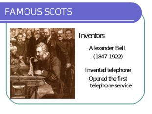 FAMOUS SCOTS Inventors Alexander Bell (1847-1922) Invented telephone Opened t