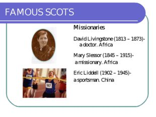 FAMOUS SCOTS Missionaries David Livingstone (1813 – 1873)- a doctor. Africa M