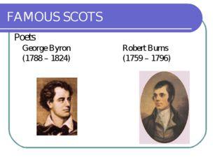 FAMOUS SCOTS Poets George ByronRobert Burns (1788 – 1824) (1759 – 179