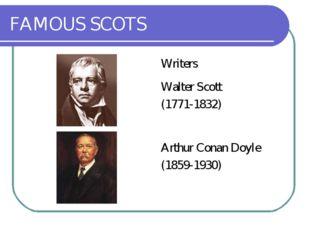 FAMOUS SCOTS Writers Walter Scott (1771-1832) Arthur Conan Doyle (1859-1930)