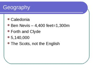 Geography Caledonia Ben Nevis – 4,400 feet=1,300m Forth and Clyde 5,140,000 T