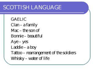 SCOTTISH LANGUAGE GAELIC Clan – a family Mac – the son of Bonnie – beauti