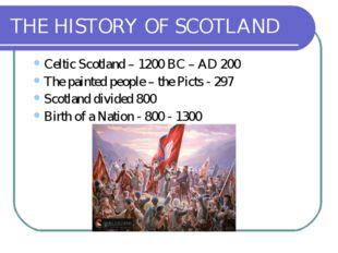 THE HISTORY OF SCOTLAND Celtic Scotland – 1200 BC – AD 200 The painted people