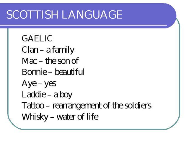 SCOTTISH LANGUAGE GAELIC Clan – a family Mac – the son of Bonnie – beauti...