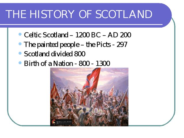 THE HISTORY OF SCOTLAND Celtic Scotland – 1200 BC – AD 200 The painted people...