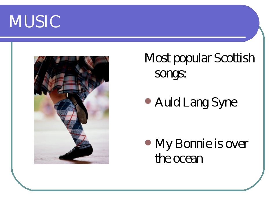 MUSIC Most popular Scottish songs: Auld Lang Syne My Bonnie is over the ocean