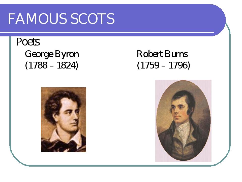 FAMOUS SCOTS Poets George ByronRobert Burns (1788 – 1824) (1759 – 179...