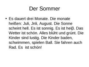 Der Sommer Es dauert drei Monate. Die monate heißen: Juli, Jnli, August. Die