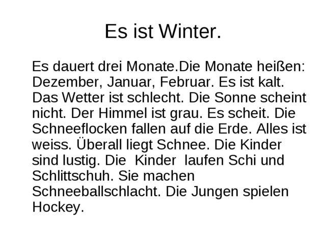 Es ist Winter. Es dauert drei Monate.Die Monate heißen: Dezember, Januar, Feb...