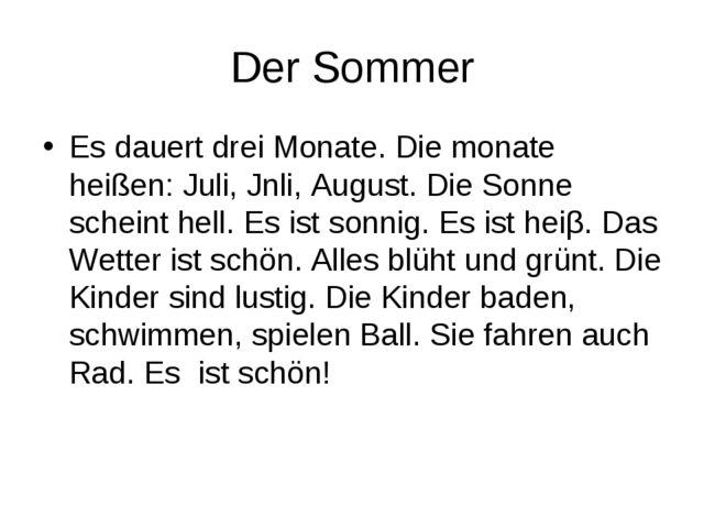Der Sommer Es dauert drei Monate. Die monate heißen: Juli, Jnli, August. Die...