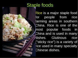 Staple foods Rice is a major staple food for people from rice farming areas i