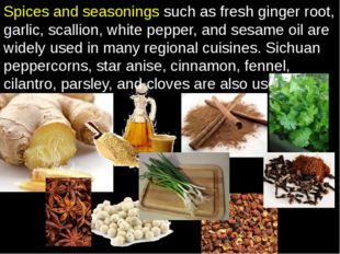 Spices and seasonings such as fresh ginger root, garlic, scallion, white pepp