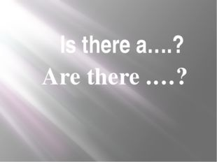 Is there a….? Are there .…?