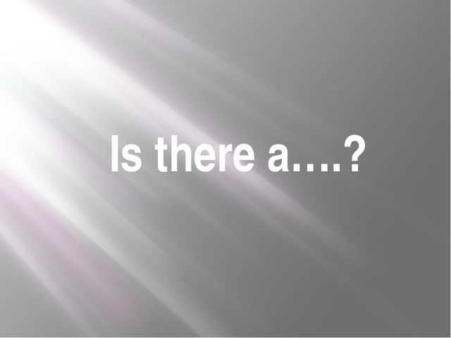 Is there a….?