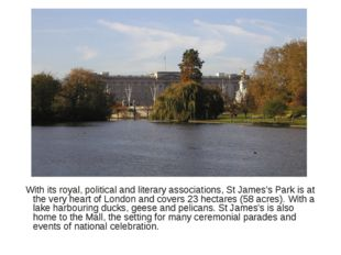 With its royal, political and literary associations, St James's Park is at t
