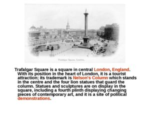 Trafalgar Square is a square in central London, England. With its position i