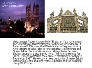 Westminster Abbey is a symbol of England. It's a royal church. The legend sa