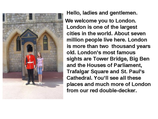 Hello, ladies and gentlemen. We welcome you to London. London is one of the...