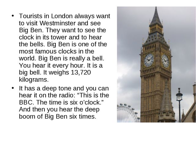 Tourists in London always want to visit Westminster and see Big Ben. They wan...