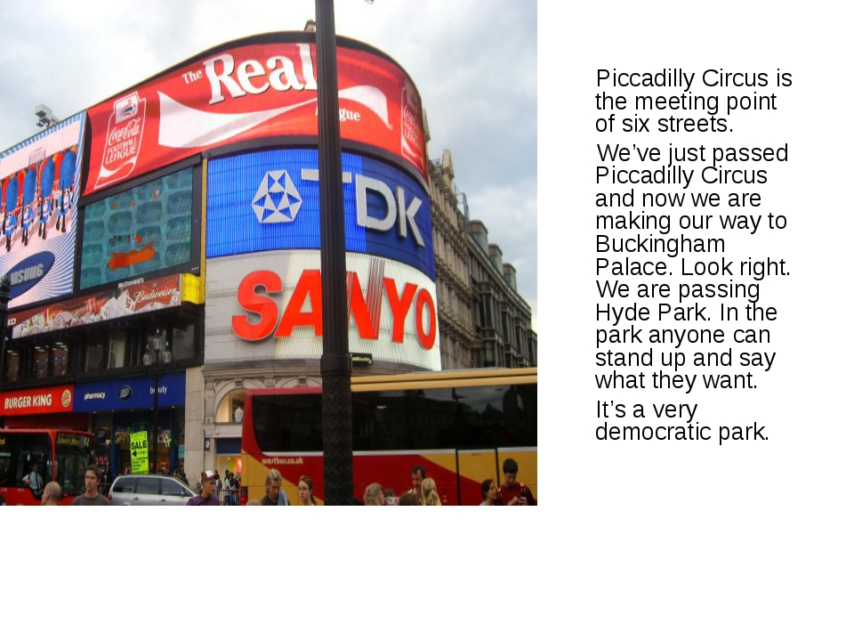 Piccadilly Circus is the meeting point of six streets. We've just passed Pic...